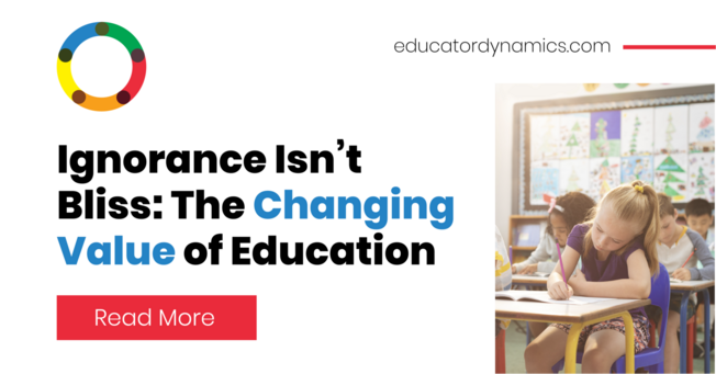 Desktop educator%2bdynamics%2b %2bignorance%2bisn t%2bbliss%2b %2bthe%2bchanging%2bvalue%2bof%2beducation 02